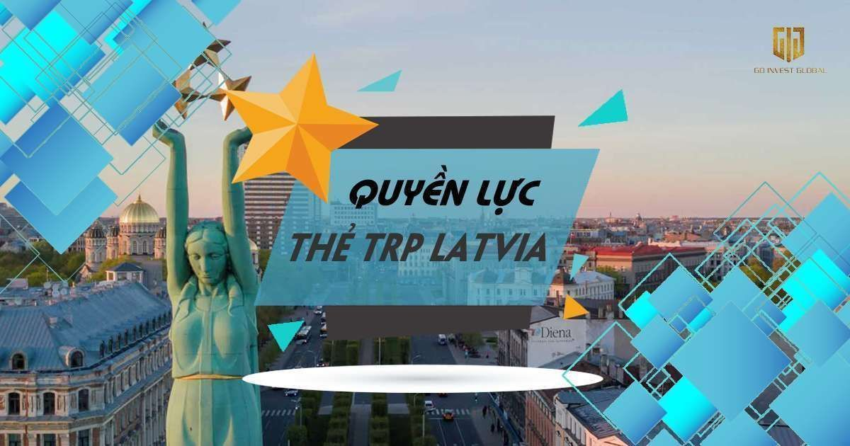 Quyền lực khi nhà đầu tư sở hữu thẻ TRP Latvia