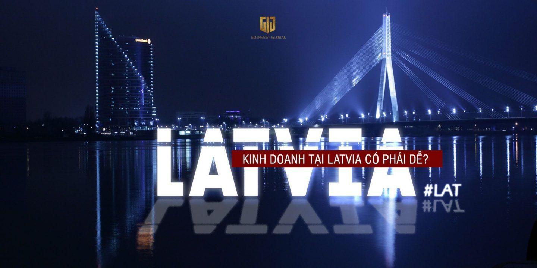 Khởi nghiệp kinh doanh tại Latvia có phải dễ dàng - GIG