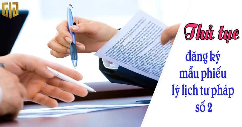 Thủ tục đăng ký làm mẫu phiếu lý lịch tư pháp số 1-2 Online A-Z - GIG