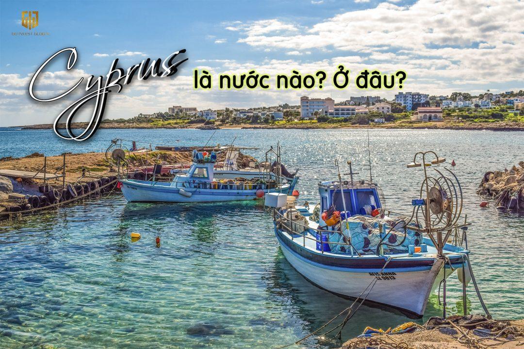 Cyprus là nước nào? Cyprus ở đâu? Thông tin tổng quan đảo Cyprus
